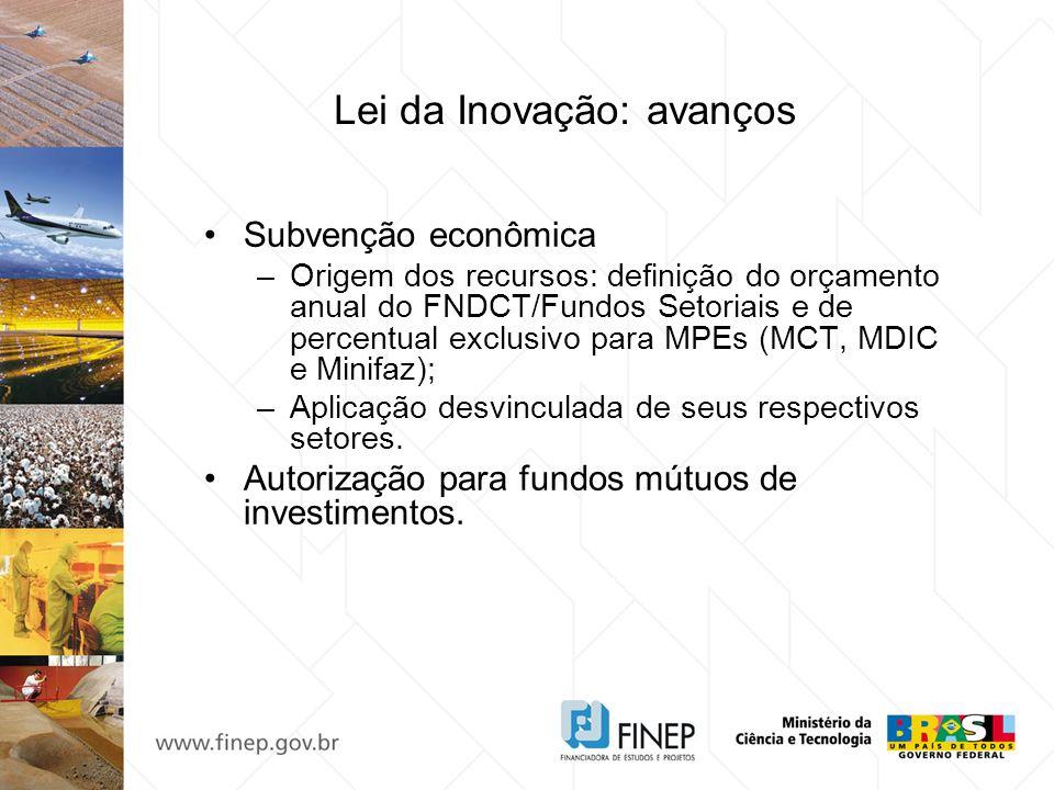 Lei da Inovação: avanços Subvenção econômica –Origem dos recursos: definição do orçamento anual do FNDCT/Fundos Setoriais e de percentual exclusivo pa