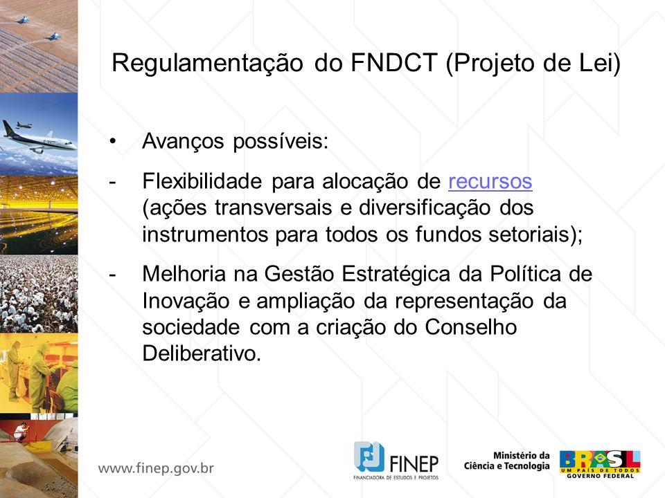 Regulamentação do FNDCT (Projeto de Lei) Avanços possíveis: -Flexibilidade para alocação de recursos (ações transversais e diversificação dos instrume