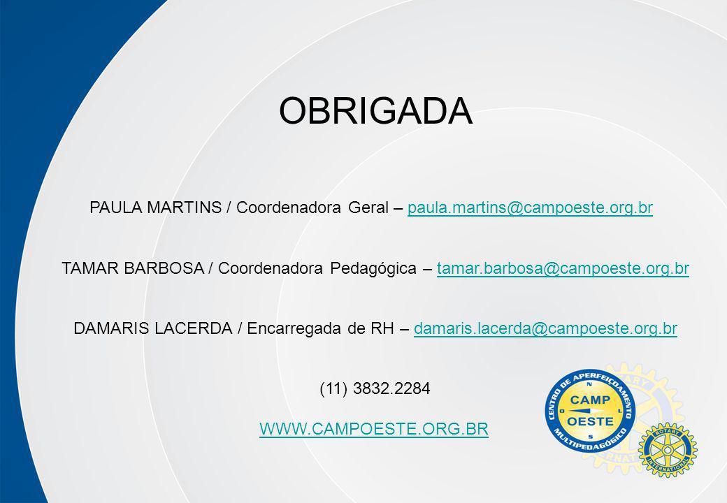 OBRIGADA PAULA MARTINS / Coordenadora Geral – paula.martins@campoeste.org.brpaula.martins@campoeste.org.br TAMAR BARBOSA / Coordenadora Pedagógica – t