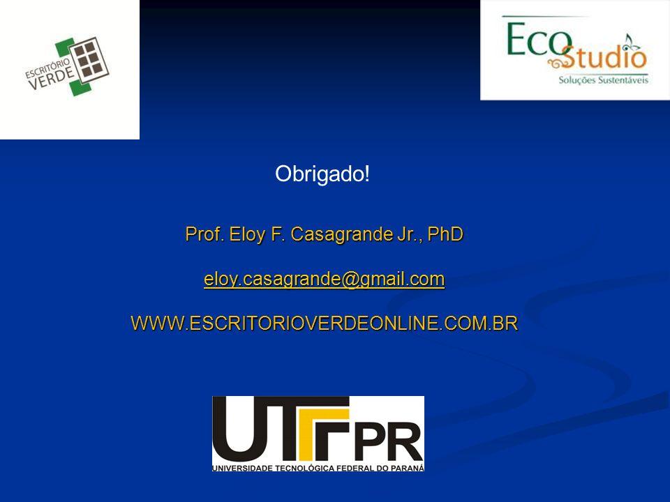 Prof. Eloy F. Casagrande Jr., PhD eloy.casagrande@gmail.com WWW.ESCRITORIOVERDEONLINE.COM.BR Obrigado!