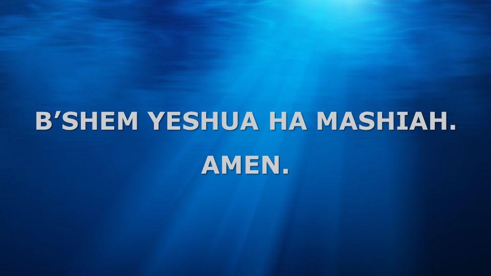 BSHEM YESHUA HA MASHIAH. AMEN.