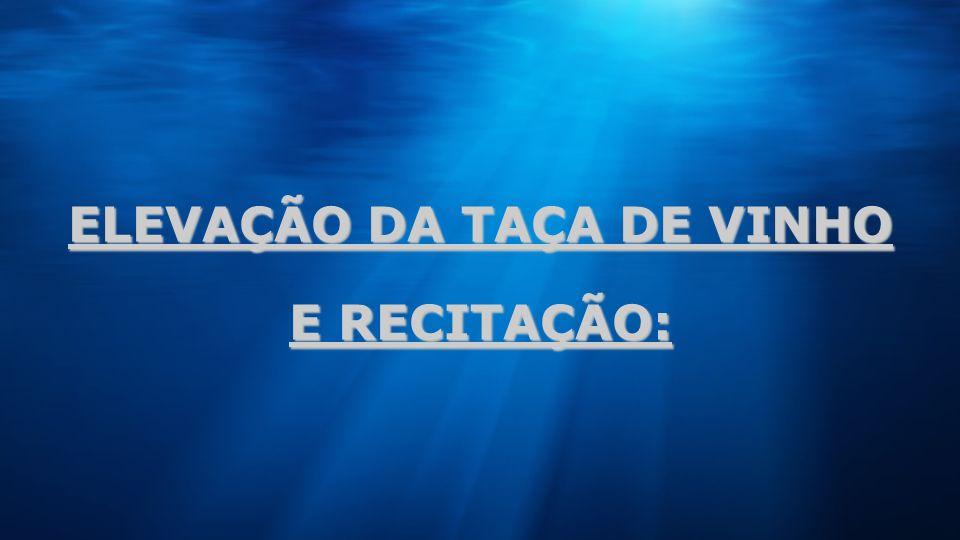 ELEVAÇÃO DA TAÇA DE VINHO E RECITAÇÃO: