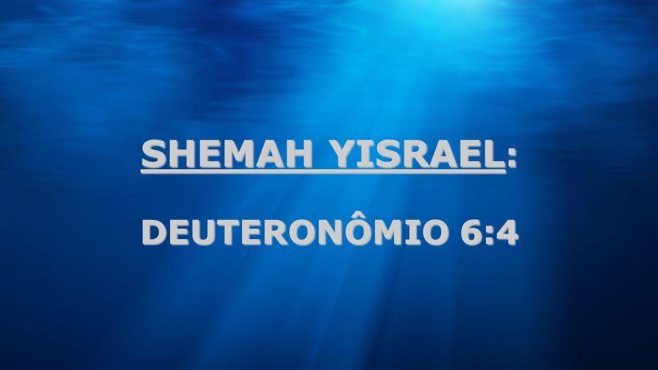 SHEMAH YISRAEL : DEUTERONÔMIO 6:4