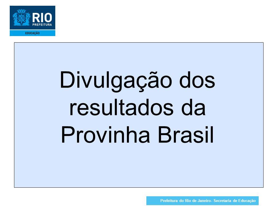 Prefeitura do Rio de Janeiro- Secretaria de Educação Divulgação dos resultados da Provinha Brasil