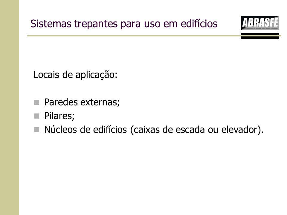 Sistemas trepantes para uso em edifícios Locais de aplicação: Paredes externas; Pilares; Núcleos de edifícios (caixas de escada ou elevador).
