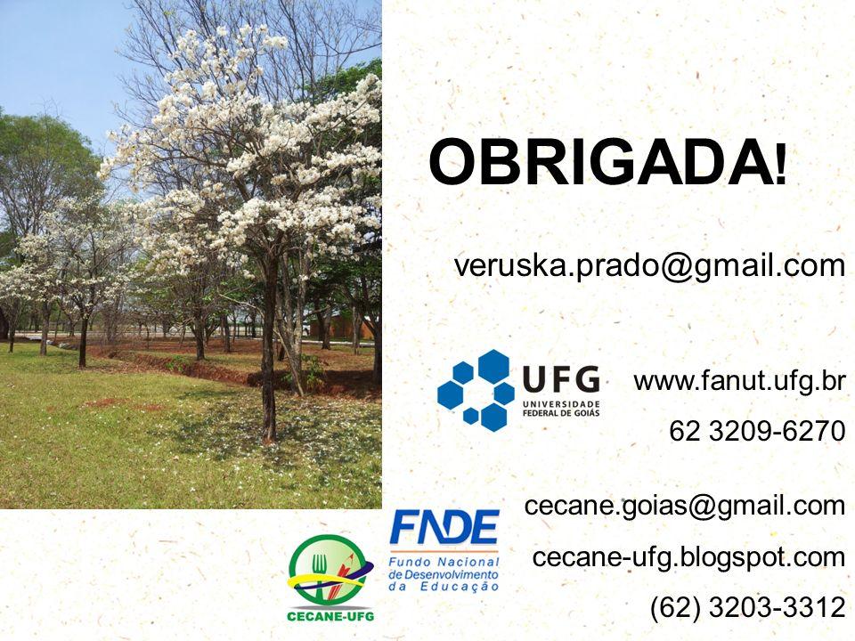 veruska.prado@gmail.com www.fanut.ufg.br 62 3209-6270 cecane.goias@gmail.com cecane-ufg.blogspot.com (62) 3203-3312 OBRIGADA !