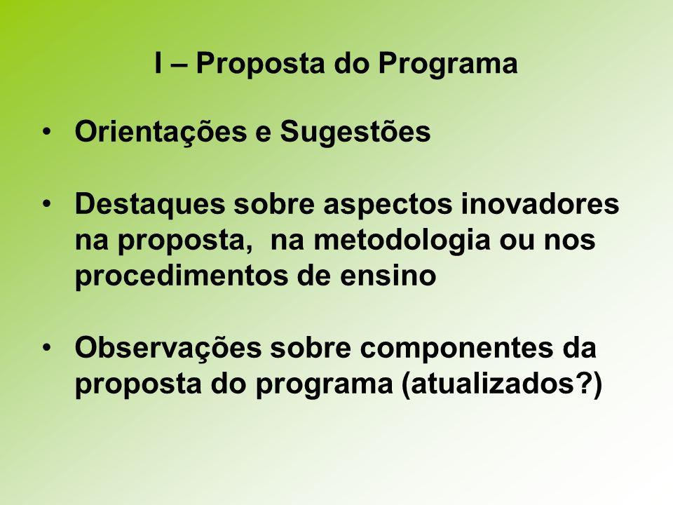 I – Proposta do Programa Orientações e Sugestões Destaques sobre aspectos inovadores na proposta, na metodologia ou nos procedimentos de ensino Observações sobre componentes da proposta do programa (atualizados )