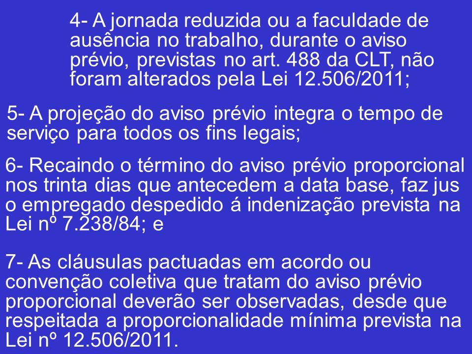 4- A jornada reduzida ou a faculdade de ausência no trabalho, durante o aviso prévio, previstas no art. 488 da CLT, não foram alterados pela Lei 12.50