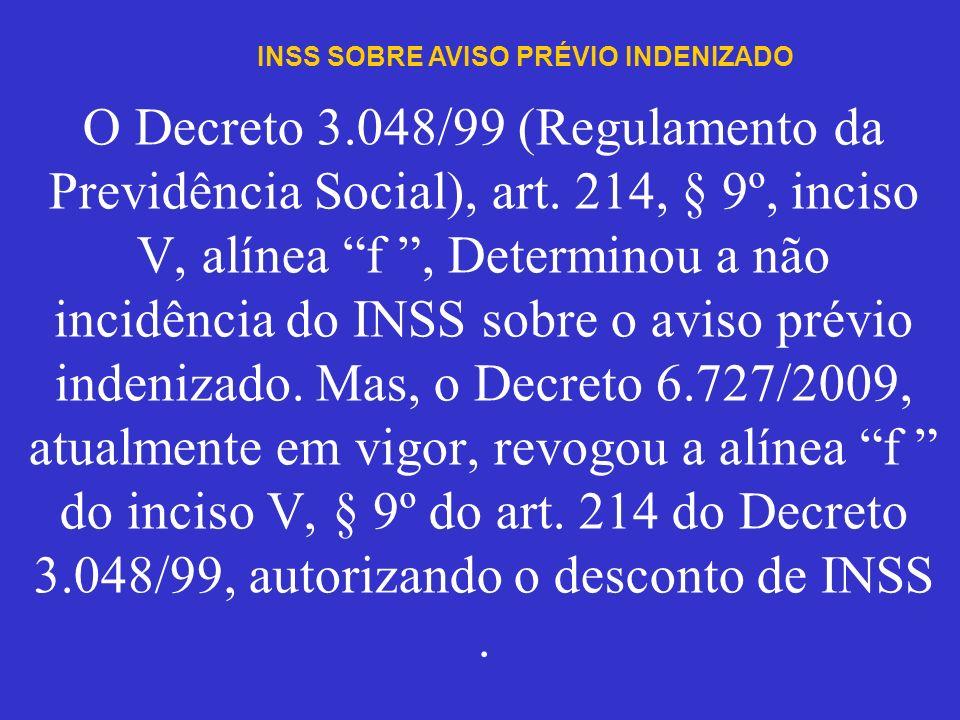 O Decreto 3.048/99 (Regulamento da Previdência Social), art. 214, § 9º, inciso V, alínea f, Determinou a não incidência do INSS sobre o aviso prévio i