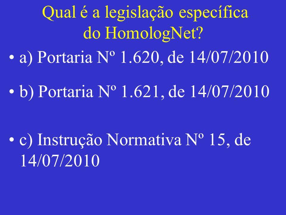 Qual é a legislação específica do HomologNet? a) Portaria Nº 1.620, de 14/07/2010 b) Portaria Nº 1.621, de 14/07/2010 c) Instrução Normativa Nº 15, de