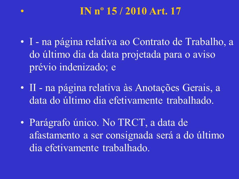 I - na página relativa ao Contrato de Trabalho, a do último dia da data projetada para o aviso prévio indenizado; e II - na página relativa às Anotaçõ