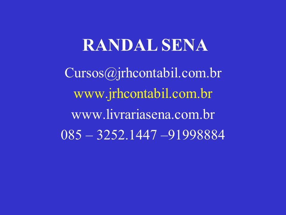 RANDAL SENA Cursos@jrhcontabil.com.br www.jrhcontabil.com.br www.livrariasena.com.br 085 – 3252.1447 –91998884