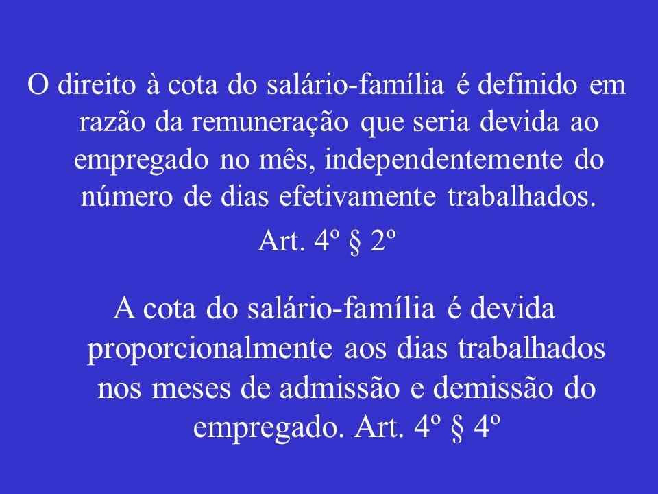 O direito à cota do salário-família é definido em razão da remuneração que seria devida ao empregado no mês, independentemente do número de dias efeti
