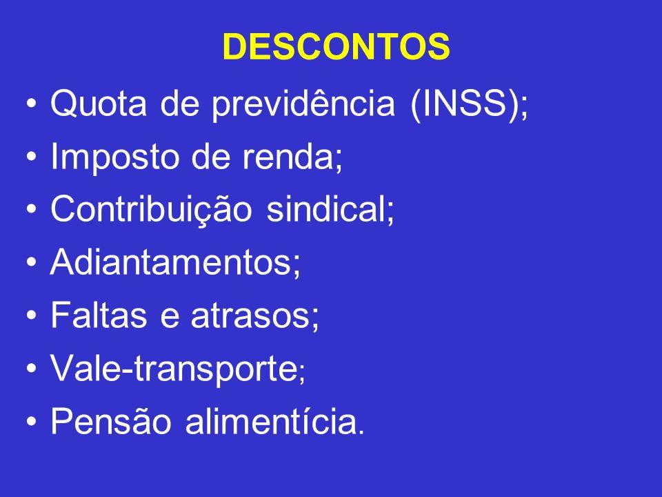 DESCONTOS Quota de previdência (INSS); Imposto de renda; Contribuição sindical; Adiantamentos; Faltas e atrasos; Vale-transporte ; Pensão alimentícia.