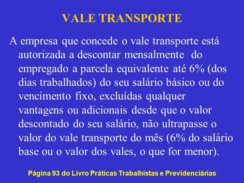 VALE TRANSPORTE A empresa que concede o vale transporte está autorizada a descontar mensalmente do empregado a parcela equivalente até 6% (dos dias tr