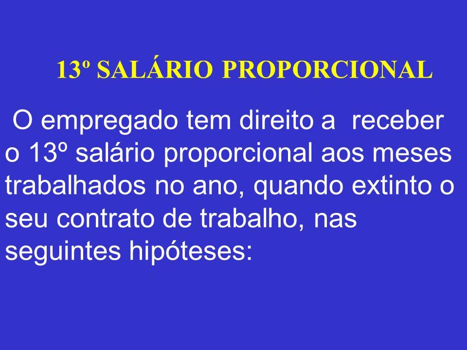 13º SALÁRIO PROPORCIONAL O empregado tem direito a receber o 13º salário proporcional aos meses trabalhados no ano, quando extinto o seu contrato de t