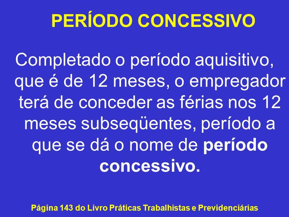 Completado o período aquisitivo, que é de 12 meses, o empregador terá de conceder as férias nos 12 meses subseqüentes, período a que se dá o nome de p