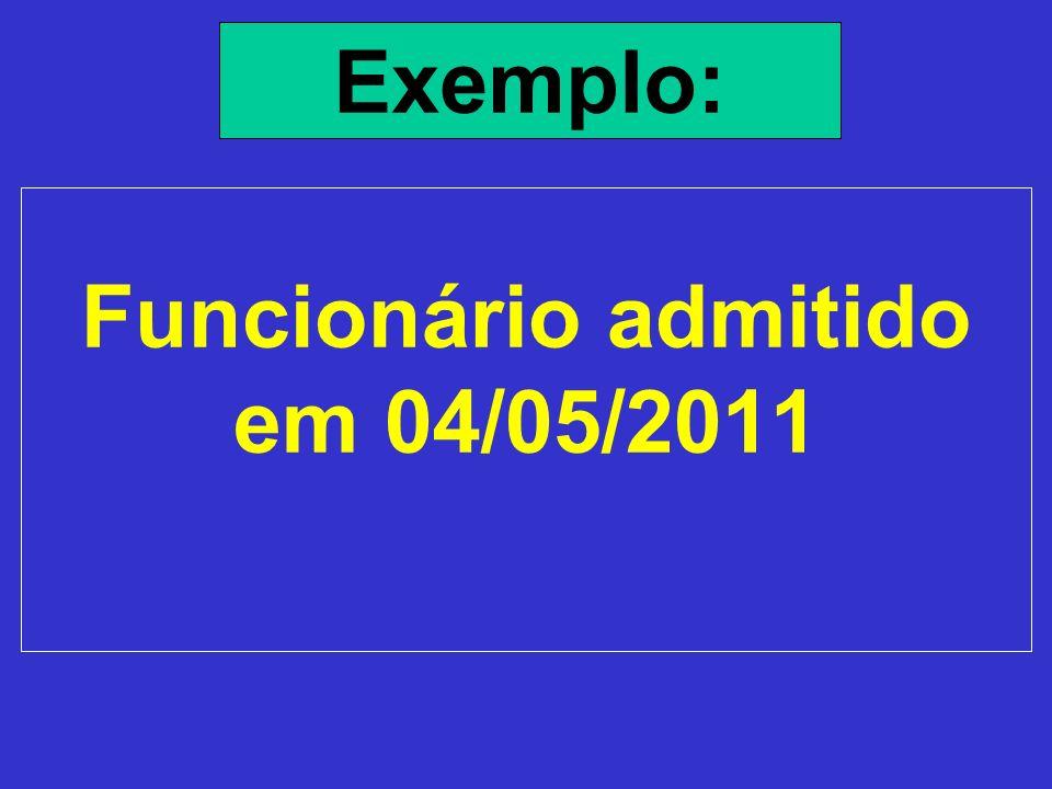 Funcionário admitido em 04/05/2011 Exemplo: