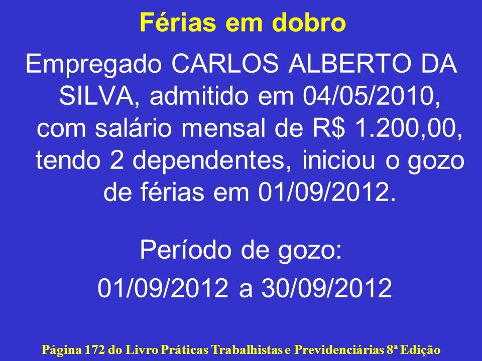 Férias em dobro Empregado CARLOS ALBERTO DA SILVA, admitido em 04/05/2010, com salário mensal de R$ 1.200,00, tendo 2 dependentes, iniciou o gozo de f