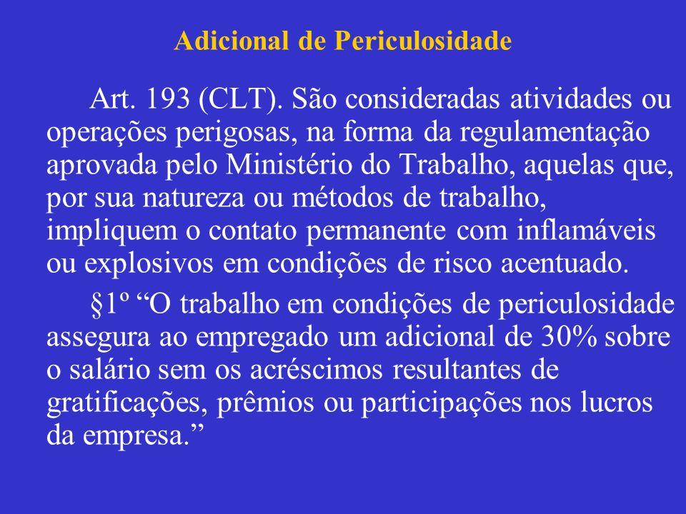 Adicional de Periculosidade Art. 193 (CLT). São consideradas atividades ou operações perigosas, na forma da regulamentação aprovada pelo Ministério do