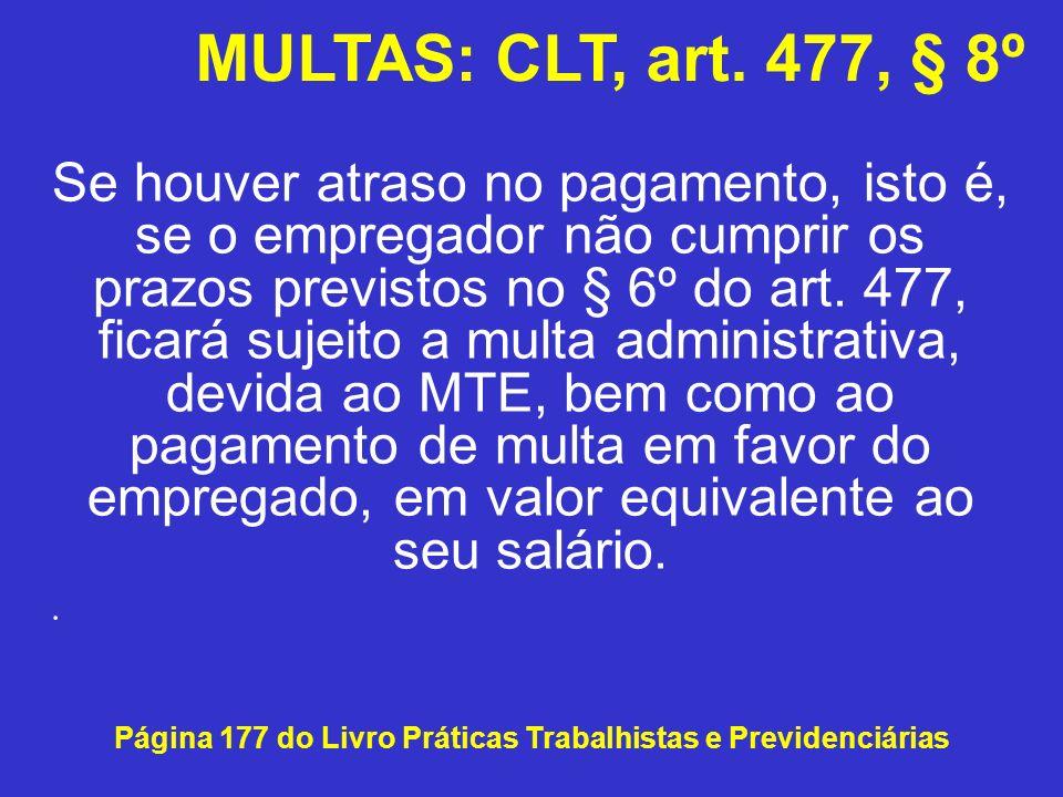 Se houver atraso no pagamento, isto é, se o empregador não cumprir os prazos previstos no § 6º do art. 477, ficará sujeito a multa administrativa, dev