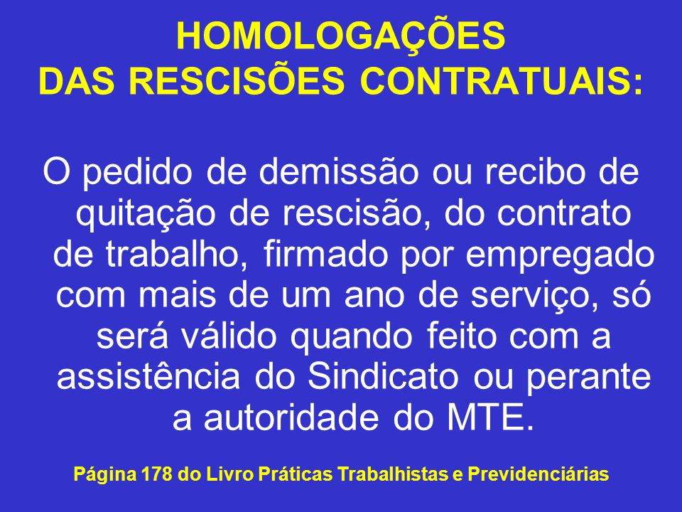 HOMOLOGAÇÕES DAS RESCISÕES CONTRATUAIS: O pedido de demissão ou recibo de quitação de rescisão, do contrato de trabalho, firmado por empregado com mai