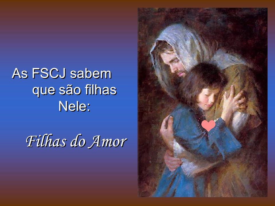 As FSCJ sabem que são filhas Nele: Filhas do Amor