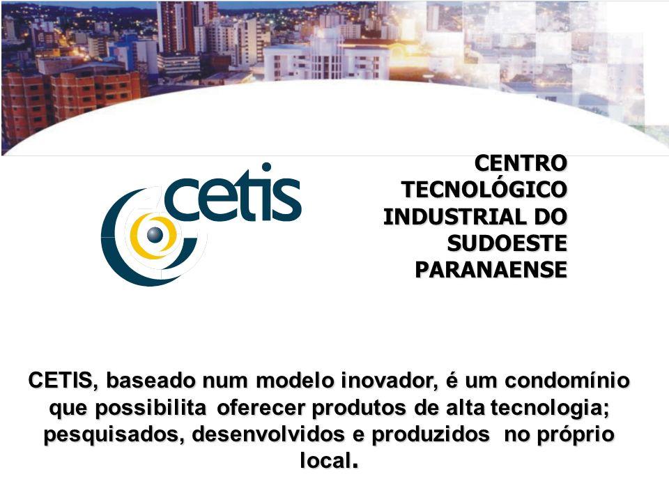 CETIS Centro Tecnológico Industrial do Sudoeste do Paraná Centro Tecnológico Industrial do Sudoeste do Paraná CONDOMÍNIO TECNOLÓGICO implantado em caráter pioneiro no Brasil, compartilha serviços de laboratório e industriais de apoio à produção.