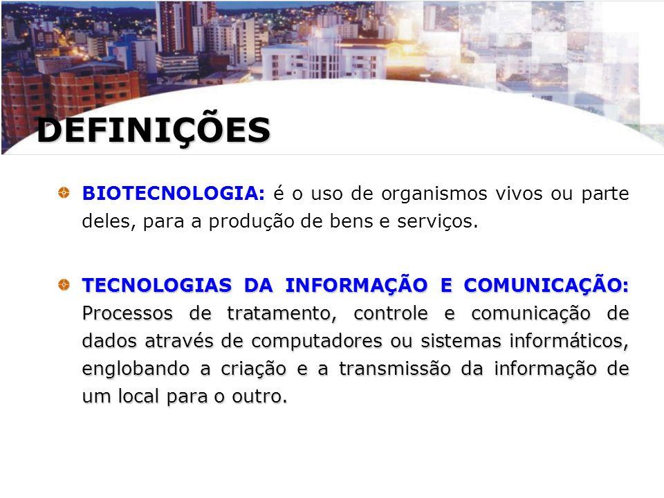DEFINIÇÕES BIOTECNOLOGIA: é o uso de organismos vivos ou parte deles, para a produção de bens e serviços. TECNOLOGIAS DA INFORMAÇÃO E COMUNICAÇÃO: Pro