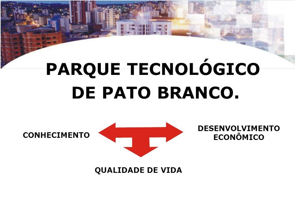 PARQUE TECNOLÓGICO DE PATO BRANCO. CONHECIMENTO DESENVOLVIMENTO ECONÔMICO QUALIDADE DE VIDA