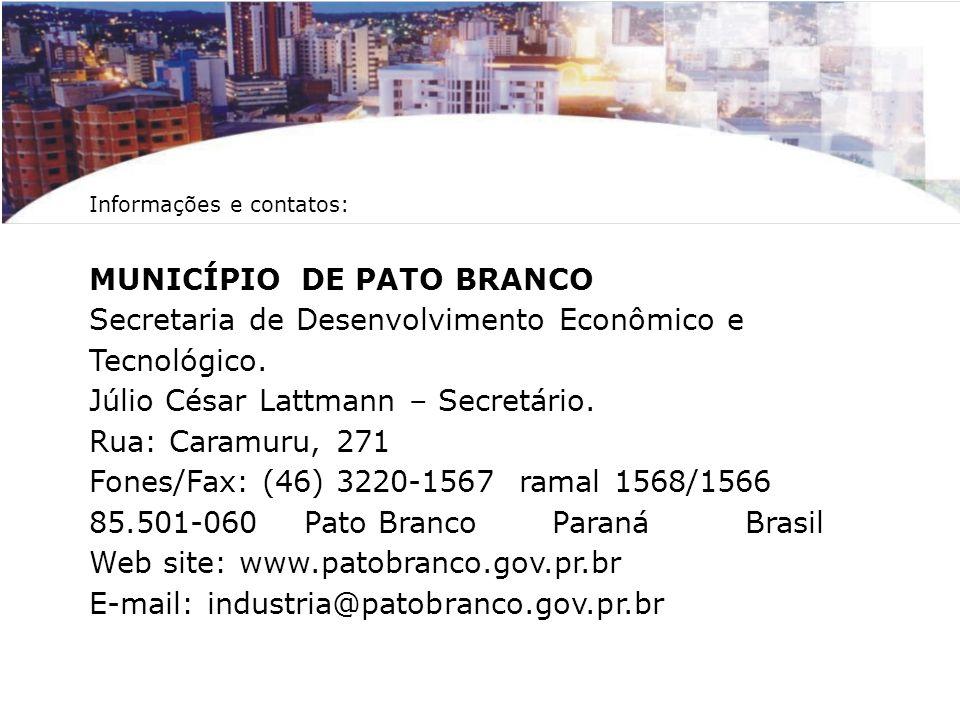 Informações e contatos: MUNICÍPIO DE PATO BRANCO Secretaria de Desenvolvimento Econômico e Tecnológico. Júlio César Lattmann – Secretário. Rua: Caramu