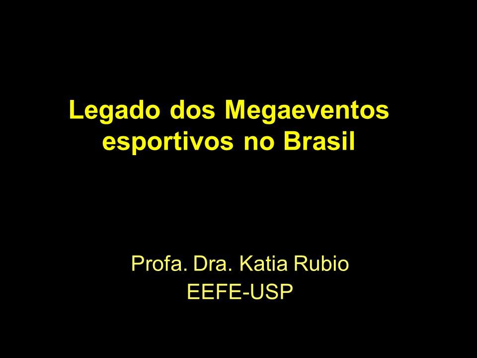 Legado dos Megaeventos esportivos no Brasil Profa. Dra. Katia Rubio EEFE-USP