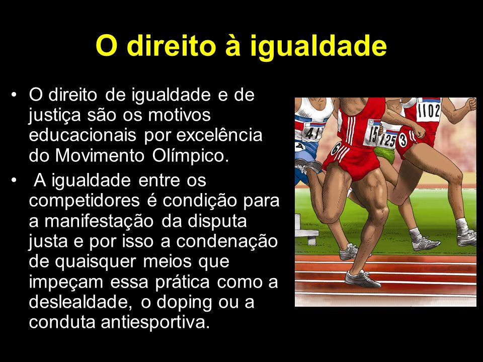 O direito à igualdade O direito de igualdade e de justiça são os motivos educacionais por excelência do Movimento Olímpico. A igualdade entre os compe