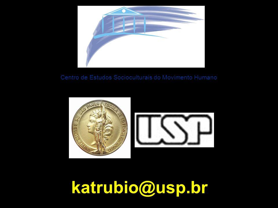 katrubio@usp.br Centro de Estudos Socioculturais do Movimento Humano