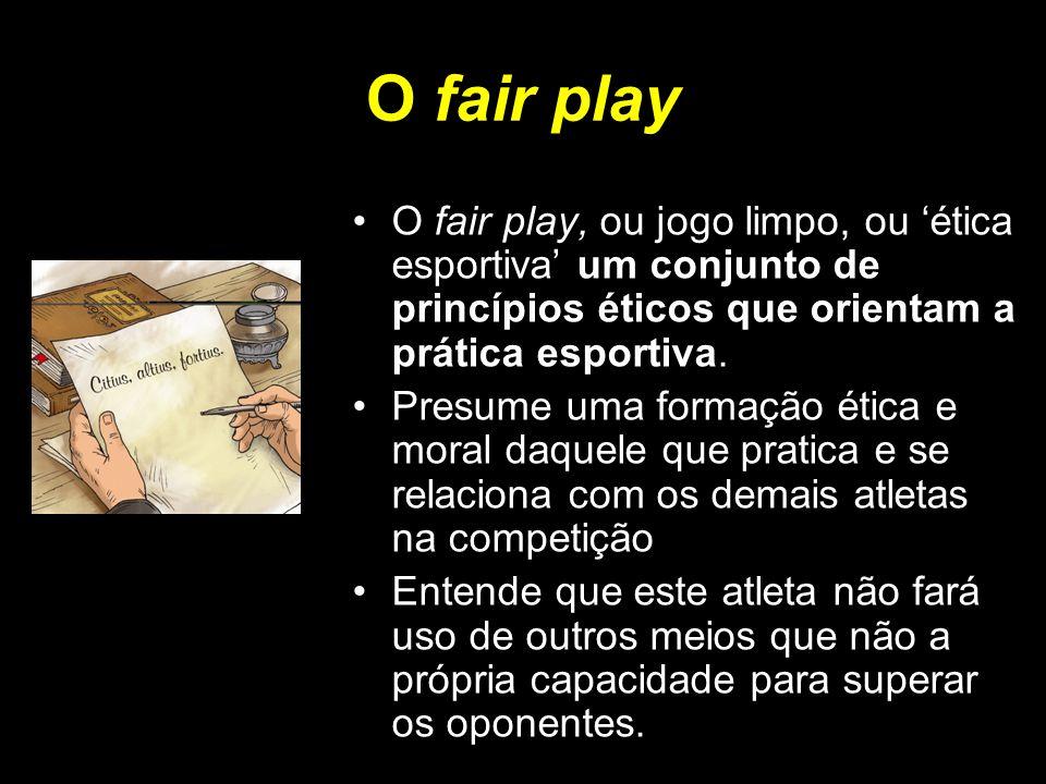 O fair play O fair play, ou jogo limpo, ou ética esportiva um conjunto de princípios éticos que orientam a prática esportiva. Presume uma formação éti