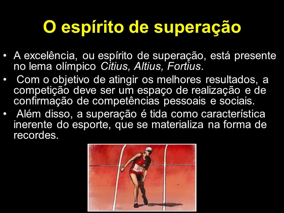 O espírito de superação A excelência, ou espírito de superação, está presente no lema olímpico Citius, Altius, Fortius. Com o objetivo de atingir os m