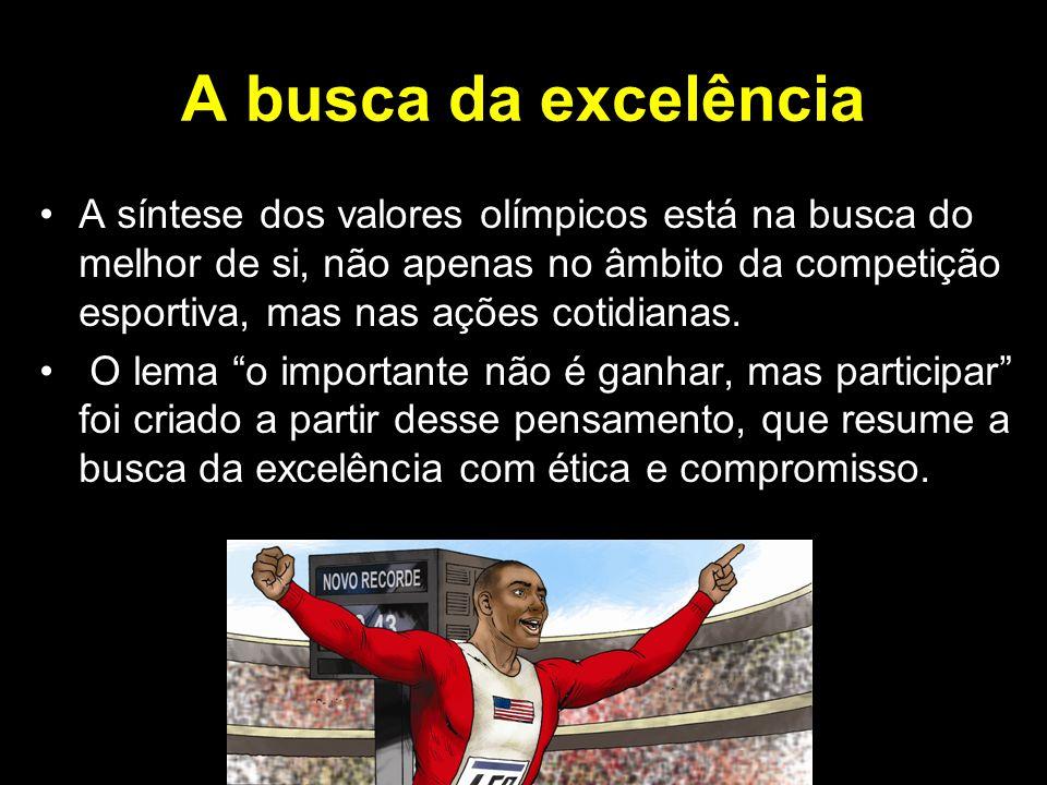 A busca da excelência A síntese dos valores olímpicos está na busca do melhor de si, não apenas no âmbito da competição esportiva, mas nas ações cotid