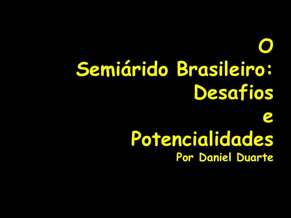 O Semiárido Brasileiro: Desafios e Potencialidades Por Daniel Duarte