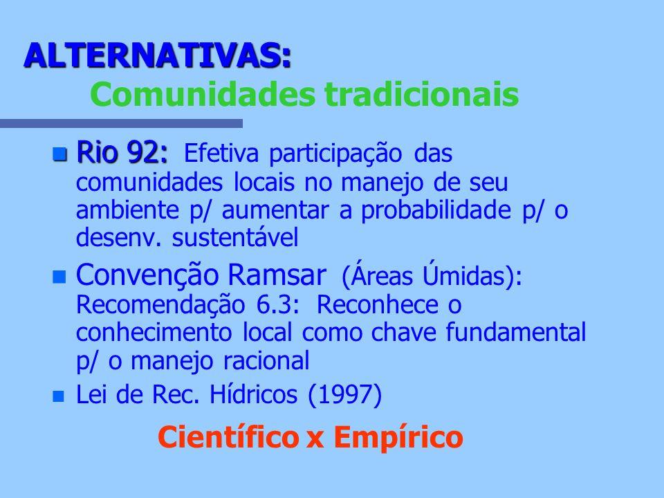 n Rio 92: n Rio 92: Efetiva participação das comunidades locais no manejo de seu ambiente p/ aumentar a probabilidade p/ o desenv. sustentável n n Con