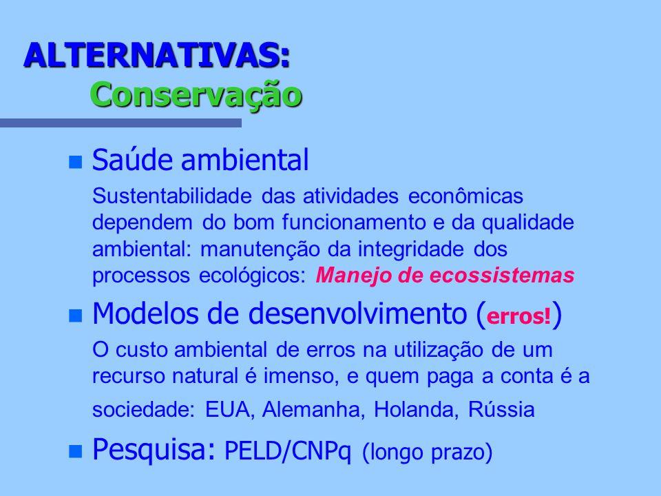 ALTERNATIVAS: Conservação n n Saúde ambiental Sustentabilidade das atividades econômicas dependem do bom funcionamento e da qualidade ambiental: manut