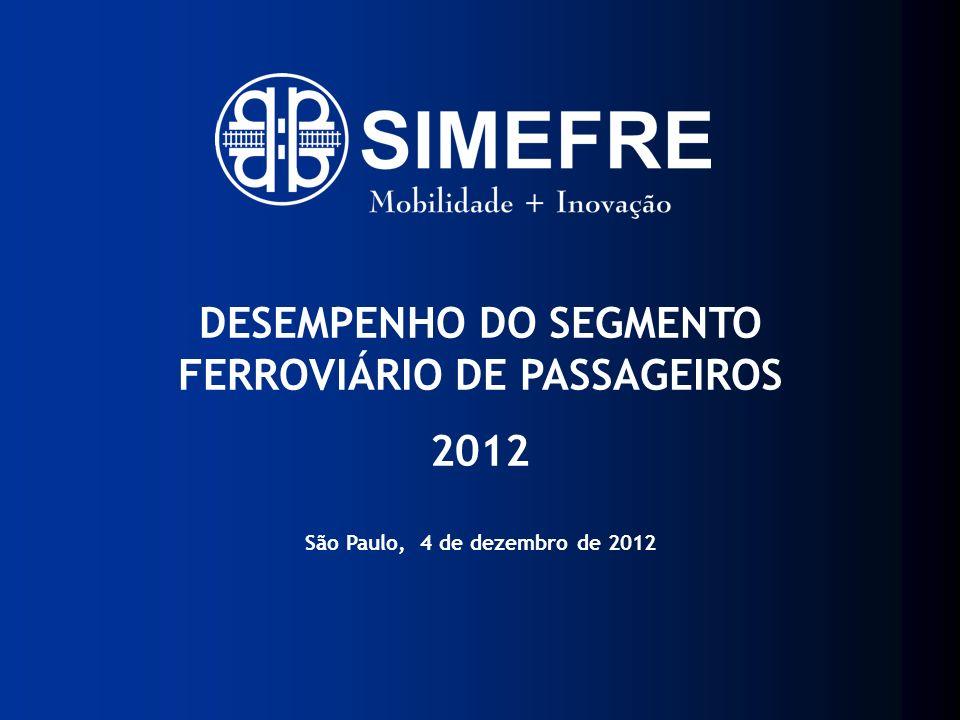 DESEMPENHO DO SEGMENTO FERROVIÁRIO DE PASSAGEIROS 2012 São Paulo, 4 de dezembro de 2012