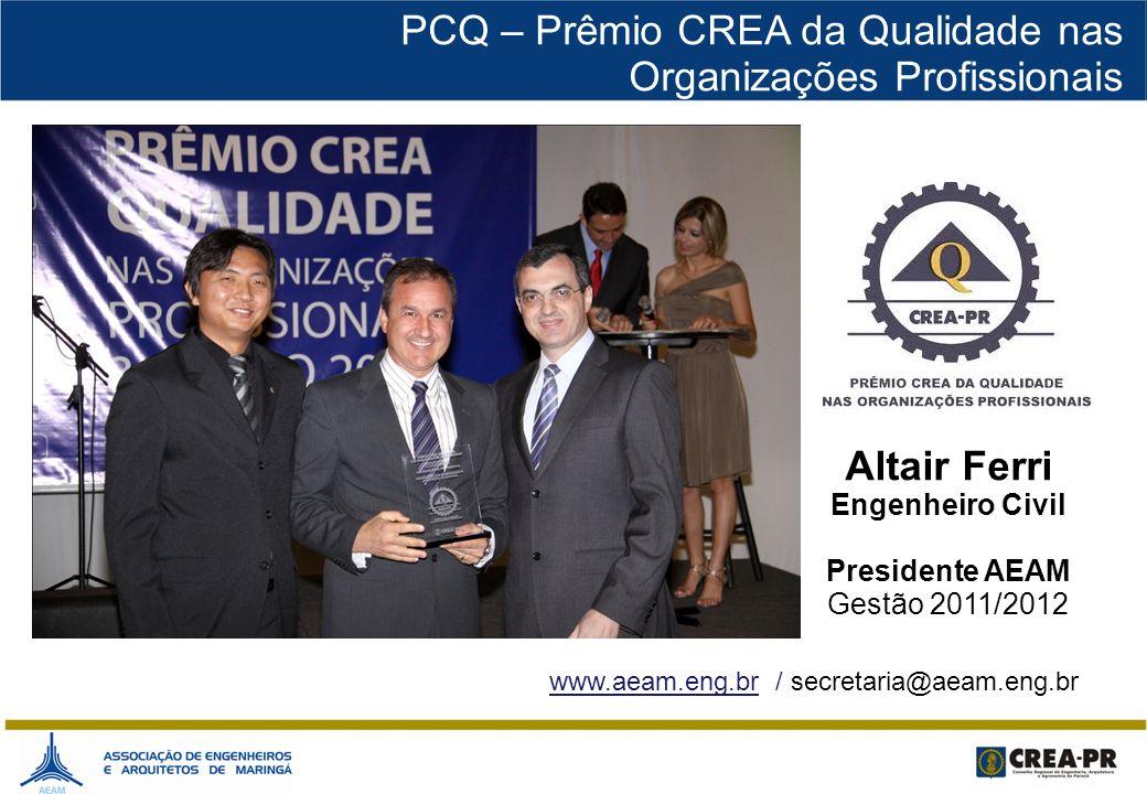Altair Ferri Engenheiro Civil Presidente AEAM Gestão 2011/2012 www.aeam.eng.br / secretaria@aeam.eng.br PCQ – Prêmio CREA da Qualidade nas Organizaçõe