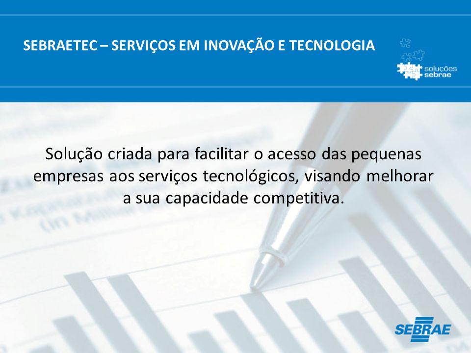 Solução criada para facilitar o acesso das pequenas empresas aos serviços tecnológicos, visando melhorar a sua capacidade competitiva. SEBRAETEC – SER