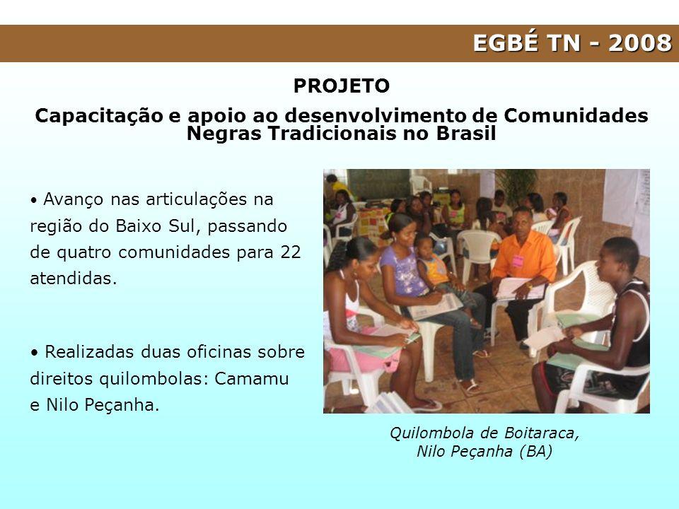 EGBÉ TN - 2008 PROJETO Capacitação e apoio ao desenvolvimento de Comunidades Negras Tradicionais no Brasil Avanço nas articulações na região do Baixo