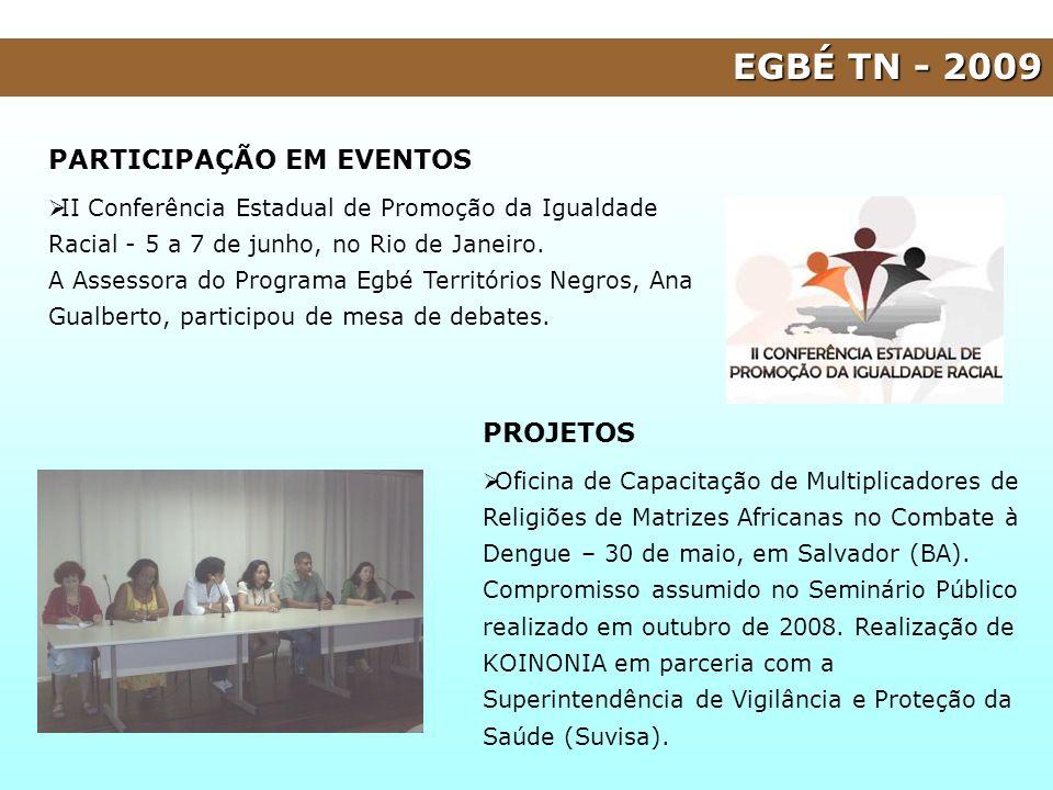 EGBÉ TN - 2009 PARTICIPAÇÃO EM EVENTOS II Conferência Estadual de Promoção da Igualdade Racial - 5 a 7 de junho, no Rio de Janeiro. A Assessora do Pro