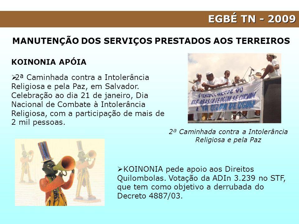 EGBÉ TN - 2009 MANUTENÇÃO DOS SERVIÇOS PRESTADOS AOS TERREIROS KOINONIA APÓIA 2ª Caminhada contra a Intolerância Religiosa e pela Paz, em Salvador. Ce