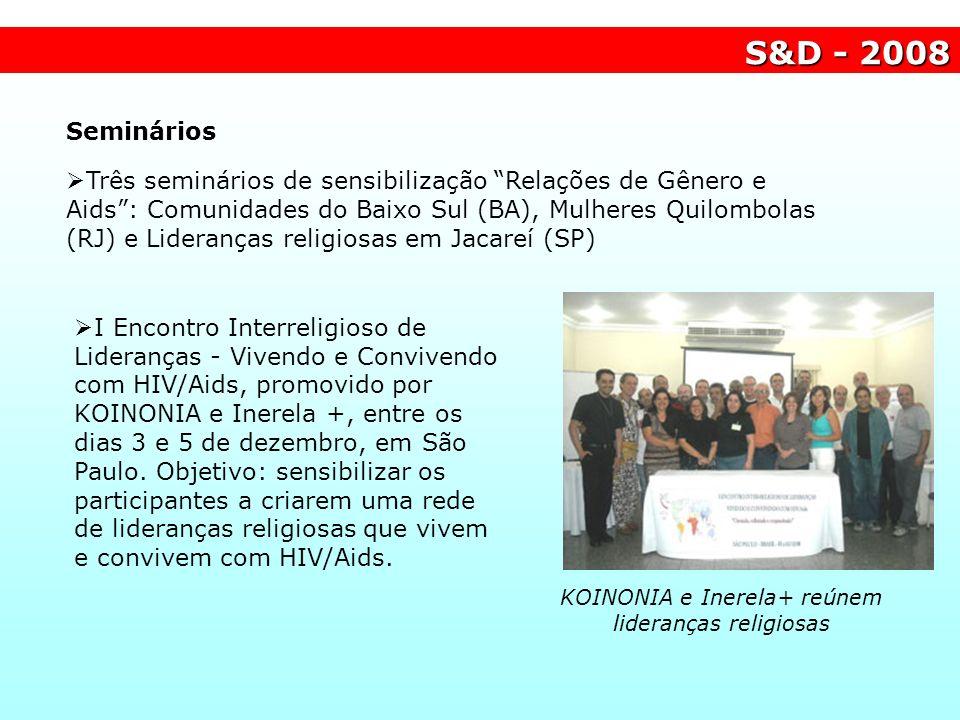 S&D - 2008 Seminários Três seminários de sensibilização Relações de Gênero e Aids: Comunidades do Baixo Sul (BA), Mulheres Quilombolas (RJ) e Lideranç