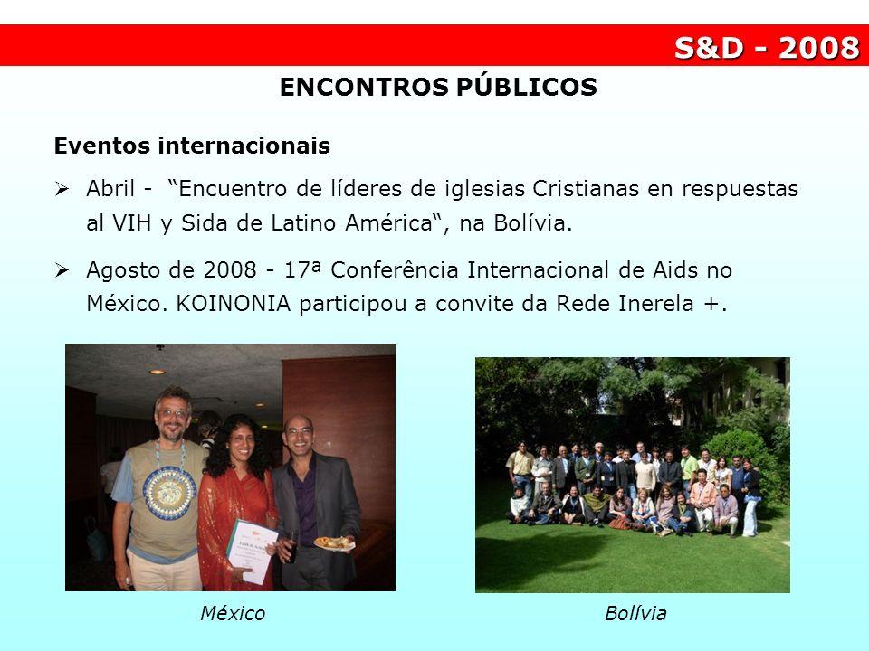 S&D - 2008 Eventos internacionais Abril - Encuentro de líderes de iglesias Cristianas en respuestas al VIH y Sida de Latino América, na Bolívia. Agost