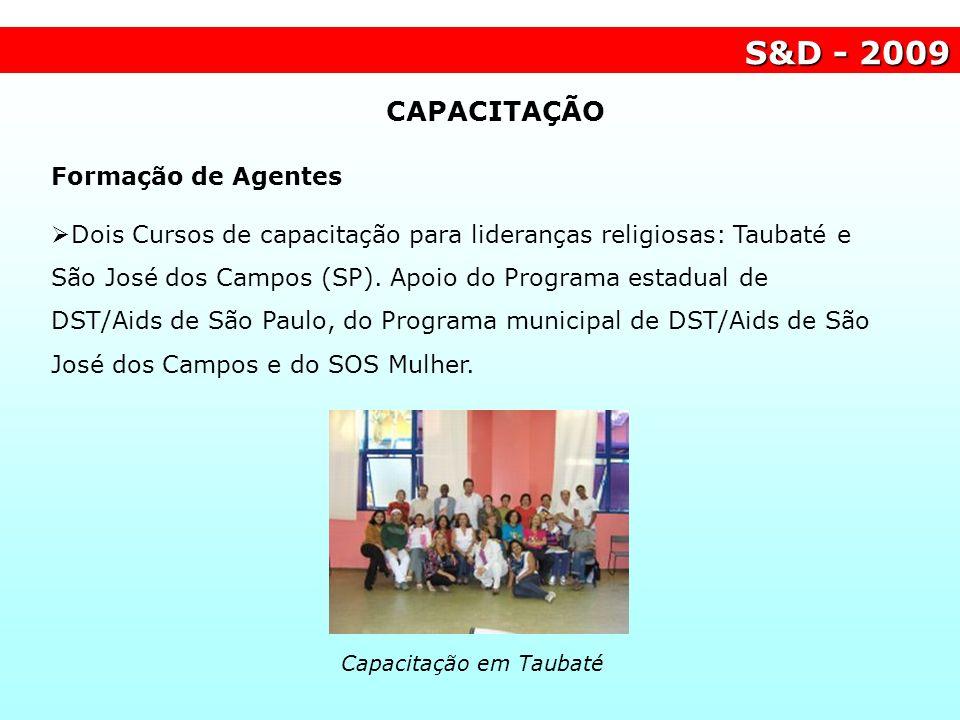 S&D - 2009 Formação de Agentes Dois Cursos de capacitação para lideranças religiosas: Taubaté e São José dos Campos (SP). Apoio do Programa estadual d