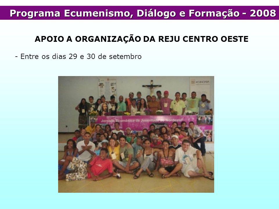 Programa Ecumenismo, Diálogo e Formação- 2008 Programa Ecumenismo, Diálogo e Formação - 2008 APOIO A ORGANIZAÇÃO DA REJU CENTRO OESTE - Entre os dias